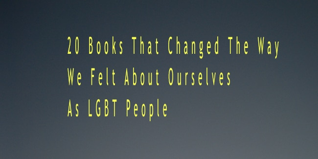 20 Books That Changed The Way We Felt About Ourselves As LGBT People