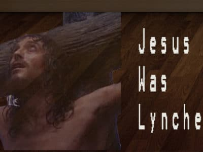 Jesus Was Lynched