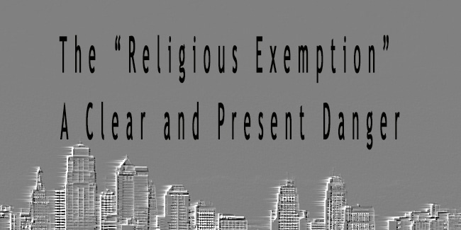 The Religious Exemption - A Clear and Present Danger