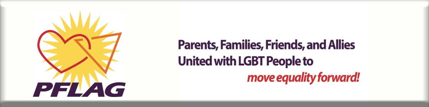 PFLAG: Parents, friends, families of lesbians and gays