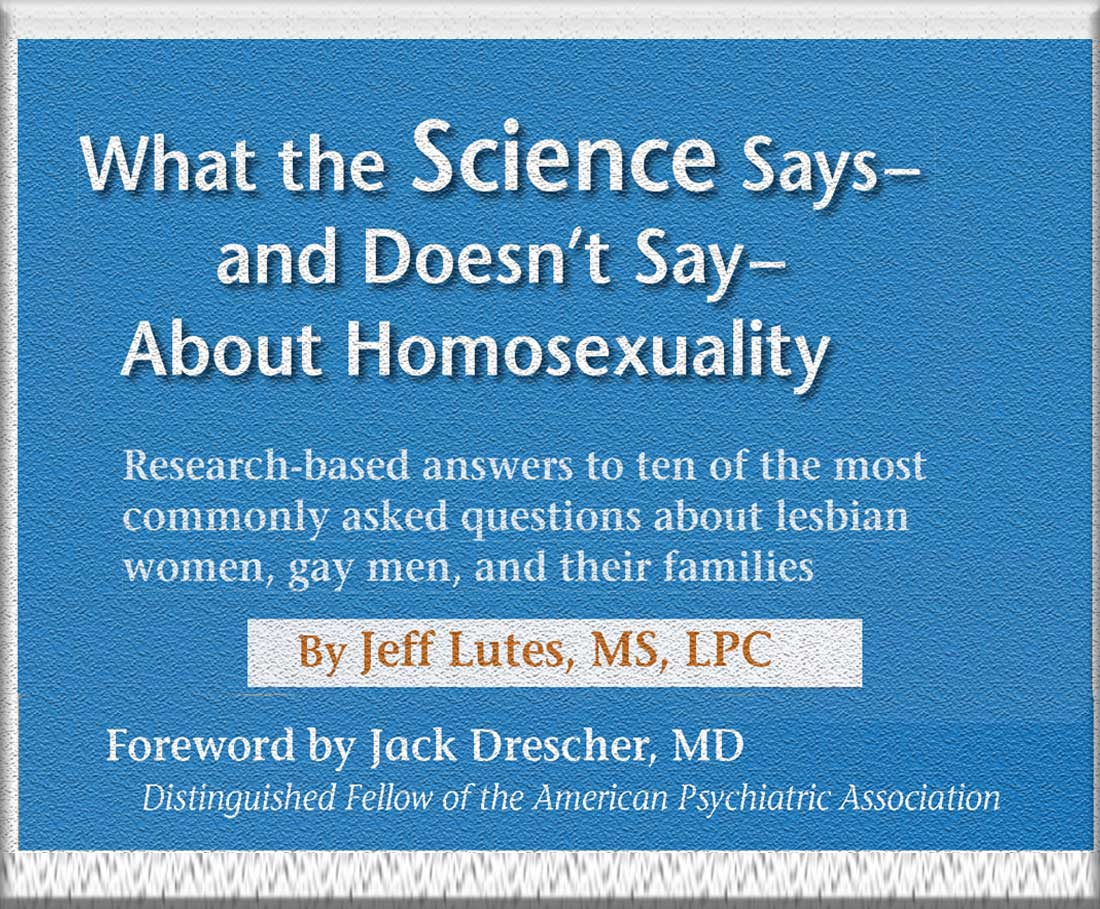 What Science Says--And Doesn't Say--About Homosexuality by Jeff Lutes, MS, LLC
